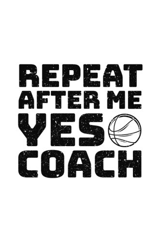 Repeat After Me Yes Coach: Basketball Notebook For Coaches V2 por Dartan Creations