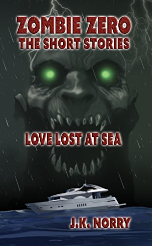 ebook: Love Lost at Sea: Zombie Zero: The Short Stories Vol. 3 (B01J2D8WTQ)