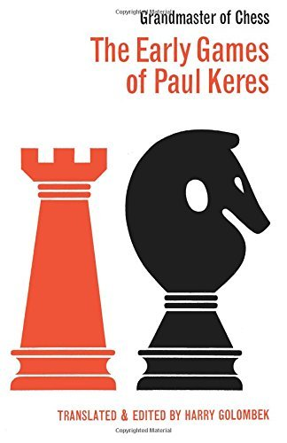 The Early Games of Paul Keres Grandmaster of Chess by Paul Keres (2012-11-06)