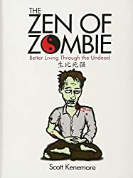 The Zen of Zombie: Better Living Through the Undead (Zen of Zombie Series)