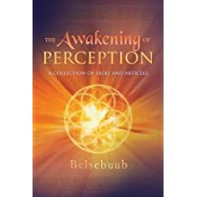 Title: The Awakening of Perception: A Collection of Talks and Articles by Belsebuub (2015-07-22)
