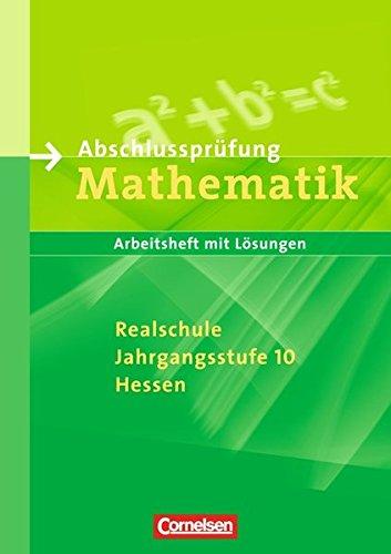 Abschlussprüfung Mathematik - Realschule Hessen: Arbeitsheft mit eingelegten Lösungen