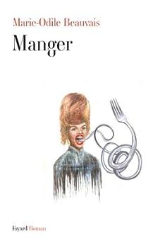Manger (Littérature Française) par [Beauvais, Marie-Odile]