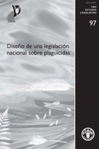 Diseno de Una Legislacion Nacional Sobre Plaguicidas (Fao Estudios Legislativos) por Food and Agriculture Organization of the United Nations