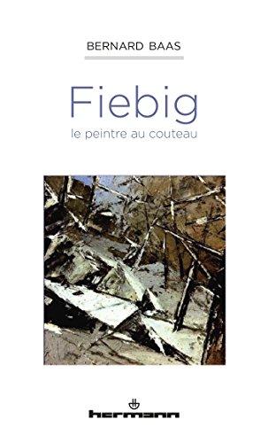Fiebig, le peintre au couteau par Bernard Baas