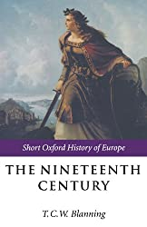 The Nineteenth Century: Europe 1789-1914 (Short Oxford History of Europe)