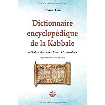 Dictionnaire encyclopédique de la Kabbale: Kabbale, kabbalistes, livres et terminologie