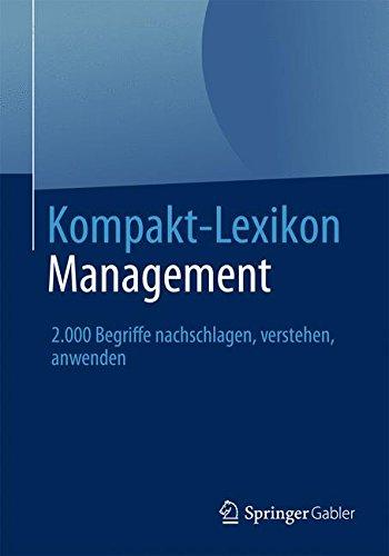 Kompakt-Lexikon Management: 2.000 Begriffe Nachschlagen, Verstehen, Anwenden (German Edition)