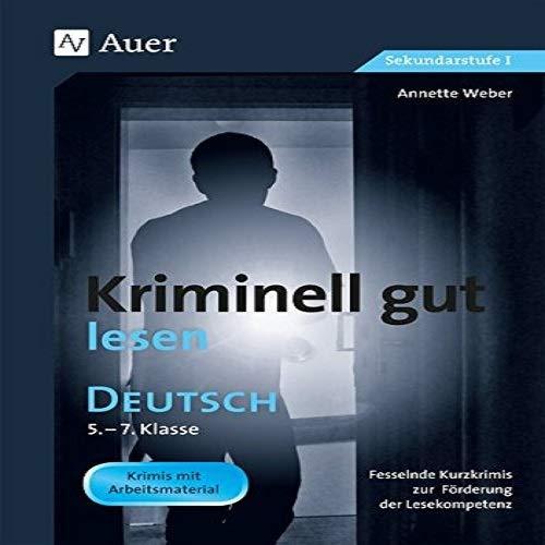 Kriminell gut lesen, Klasse 5-7: Fesselnde Kurzkrimis zur Förderung der Lesekompetenz (Kriminell gut ... für die Sekundarstufe)
