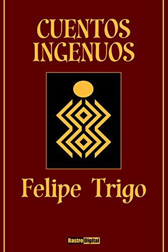 Cuentos Ingenuos - Felipe Trigo (Con Notas)(Biografía)(Ilustrado) por Felipe Trigo