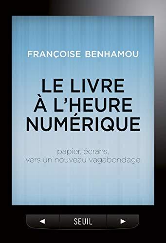 Le Livre à l'heure numérique. Papier, écrans, vers un nouveau vagabondage par Francoise Benhamou