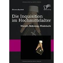 Die Inquisition im Hochmittelalter: Wurzeln, Bedeutung, Missbräuche