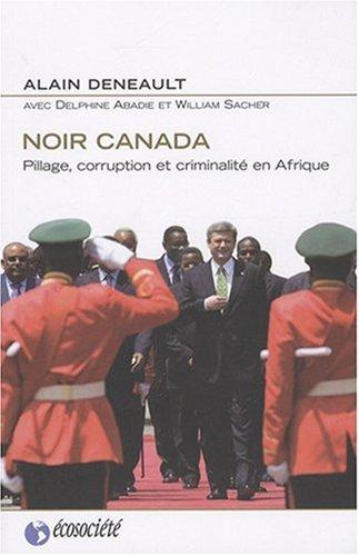 Noir Canada : Pillage, corruption et criminalité en Afrique