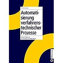 Automatisierung verfahrenstechnischer Prozesse: Eine Einführung für Techniker und Ingenieure