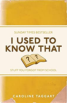 I Used to Know That: Stuff You Forgot From School par [Taggart, Caroline]