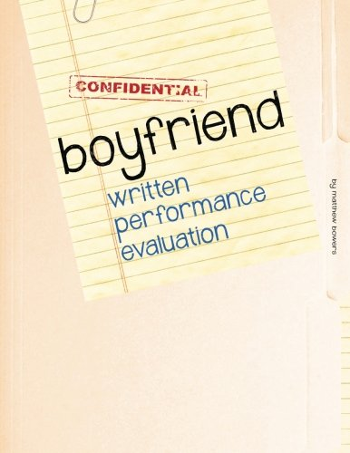 Boyfriend Written Performance Evaluation: Boyfriend Performance Metrics in 30 Key Areas, Including Appearance, Loyalty, Personal Grooming, and Romance