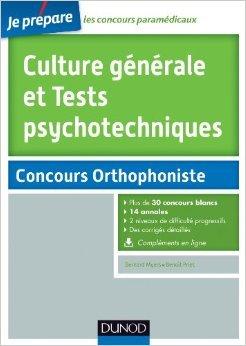 Culture générale et Tests psychotechniques - Concours Orthophoniste - 30 sujets corrigés de Benoît Priet ,Bernard Myers ( 8 janvier 2014 )