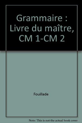 Grammaire : Livre du maître, CM 1-CM 2 par Fouillade