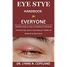 Eye Stye Handbook for Everyone: Detailed Guide on How to Stylishly & Proficiently Treat Eye Stye Quick in Few Days for Toddlers & Adults & So Much More (English Edition)