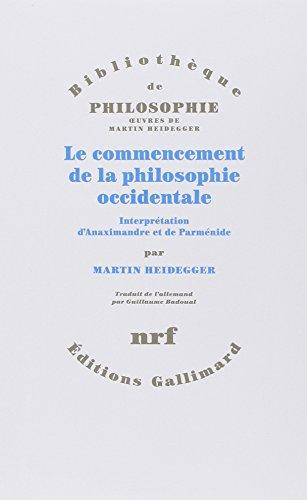 Le commencement de la philosophie occidentale: Interprtation d'Anaximandre et de Parmnide