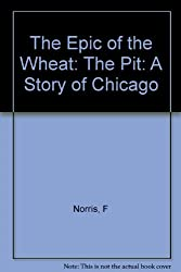 The Epic of the Wheat: The Pit: A Story of Chicago