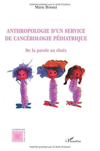 Anthropologie d'un Service de Cancerologie Pediatrique de la Parole au Choix