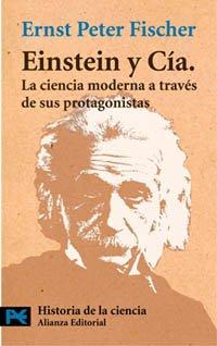 Einstein y Cía.: La ciencia moderna a través de sus protagonistas (El Libro De Bolsillo - Ciencias) por Ernst Peter Fischer