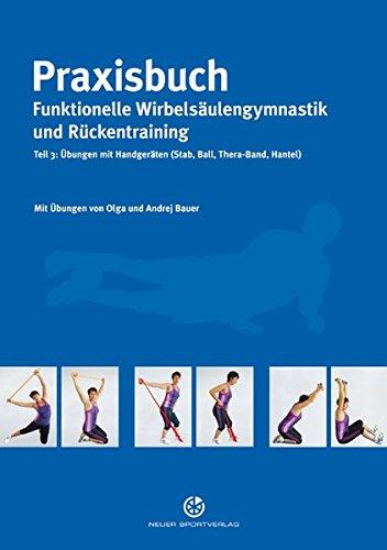 Preisvergleich Produktbild Praxisbuch funktionelle Wirbelsäulengymnastik und Rückentraining: Teil 3: Übungen mit Handgeräten (Stab, Ball, Thera-Band, Hantel)