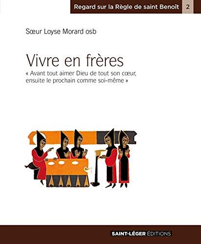 Vivre en frères (Regard sur la règle de saint Benoit) par Sœur Loyse Morard