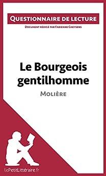 Le Bourgeois gentilhomme de Molière: Questionnaire de lecture par [Gheysens, Fabienne, lePetitLittéraire.fr,]