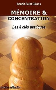 Les 8 clés de la mémoire et de la concentration / Guide pratique par Benoît Saint Girons