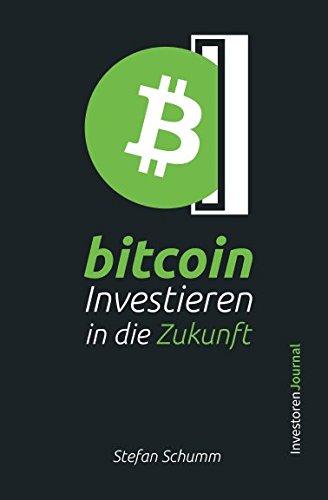 Bitcoin - Investieren in die Zukunft: Alles, was Sie als Einsteiger über Bitcoin wissen müssen und wie Sie vom Megatrend profitieren können