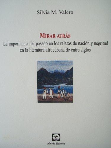 Mirar atrás. La importancia del pasado en los relatos de nación y negritud en la literatura afrocubana de entre siglos por Silvia Valero