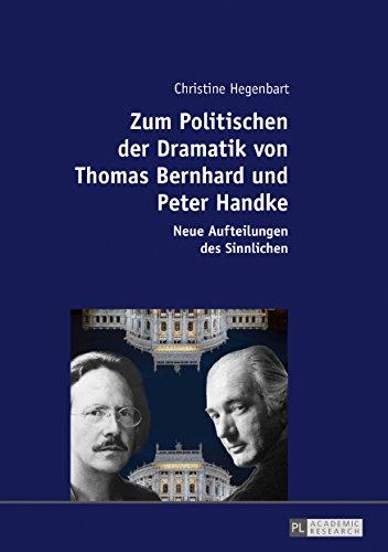 Zum Politischen der Dramatik von Thomas Bernhard und Peter Handke: Neue Aufteilungen des Sinnlichen