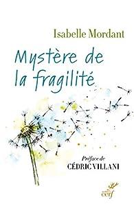 Mystère de la fragilité par Isabelle Mordant