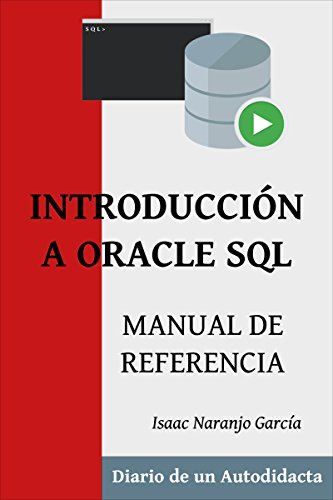 INTRODUCCIÓN A ORACLE SQL: MANUAL DE REFERENCIA (DIARIO DE UN AUTODIDACTA nº 2)