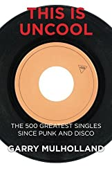 This is Uncool: The 500 Greatest Singles Since Punk and Disco