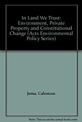 In Land We Trust: Environment, Private Property and Constitutional Change (Acts Environmental Policy Series)