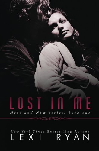 Lost In Me (Here and Now) (Volume 1) by Lexi Ryan (2014-04-05)
