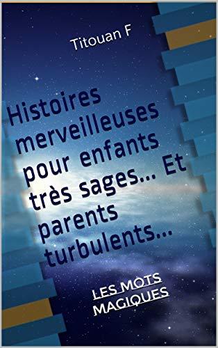 Couverture du livre Histoires merveilleuses pour enfants très sages... Et parents turbulents...: Les mots magiques