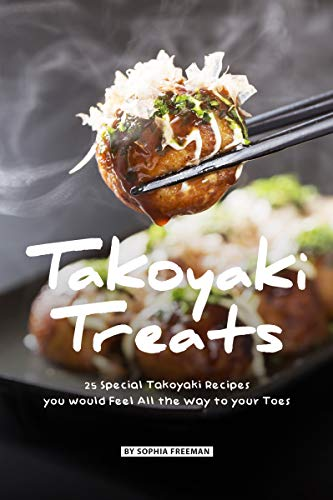 Takoyaki Treats: 25 Special Takoyaki Recipes you would Feel All the Way to your Toes (English Edition)