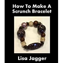 How To Make A Scrunch Bracelet (English Edition)