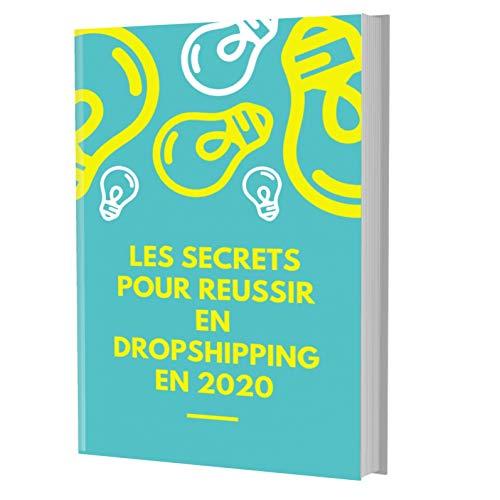 Couverture du livre LES SECRETS POUR REUSSIR EN DROPSHIPPING EN  2020: Le guide complet étape par étape pour reussir en dropshipping en 2020
