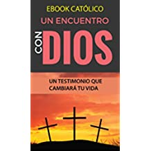 EBOOK CATÓLICO un ENCUENTRO con DIOS: TESTIMONIOS QUE CAMBIAN VIDAS (LIBROS CATOLICOS RECOMENDADOS)