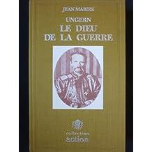 Jean Mabire : Ungern - Le Dieu de la Guerre (La chevauchée du général-baron Roman Feodorovitch von Ungern-Sternberg du golfe de Finlande au désert de Gobi)