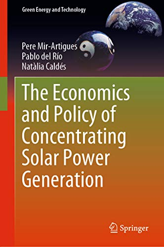 The Economics and Policy of Concentrating Solar Power Generation (Green Energy and Technology) (English Edition) -