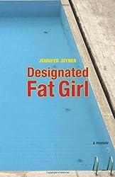 Designated Fat Girl: A Memoir
