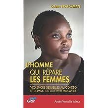 L'Homme qui répare les femmes: Violences sexuelles au Congo, le combat du docteur Mukwege (andré versaille Edition)