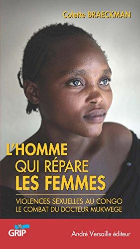 L'Homme qui répare les femmes: Violences sexuelles au Congo, le combat du docteur Mukwege