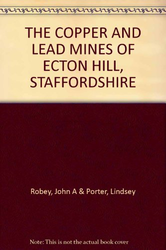 The Copper & Lead Mines of Ecton Hill, Staffordshire
